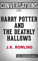 Harry Potter and the Deathly Hallows: A Novel By J.K. Rowling | Conversation Starters