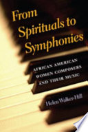 """From Spirituals to Symphonies: African-American Women Composers and Their Music"" by Helen Walker-Hill"