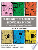 """Learning to Teach in the Secondary School: A Companion to School Experience"" by Susan Capel, Marilyn Leask, Sarah Younie"