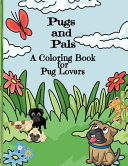 Pugs and Pals   a Coloring Book for Pug Lovers
