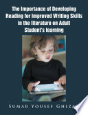 The Importance of Developing Reading for Improved Writing Skills in the Literature on Adult Student s Learning