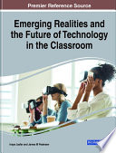 Emerging Realities and the Future of Technology in the Classroom Book