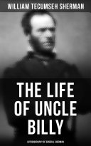 The Life of Uncle Billy  Autobiography of General Sherman