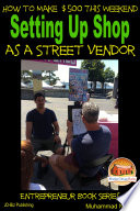 How To Make 500 This Weekend Setting Up Shop As A Street Vendor