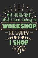 My Husband and I Are Doing a Workshop He Works & I Shop