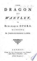 The Dragon of Wantley, a Burlesque Opera. [By Henry Carey.] Set to Musick by Mr. John-Frederick Lampe