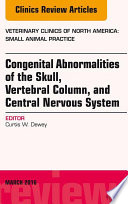 Congenital Abnormalities of the Skull  Vertebral Column  and Central Nervous System  An Issue of Veterinary Clinics of North America  Small Animal Practice  E Book