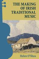 The Making Of Irish Traditional Music