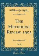 The Methodist Review 1903 Vol 85 Classic Reprint