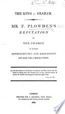 The King V. Graham. Mr. F. Plowden's Refutation of the Charge of Having Improvidently and Maliciously Advised the Prosecution