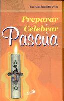 Preparar y celebrar la Pascua Jaramillo Uribe, Santiago. 1a. ed.