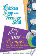 """Chicken Soup for the Teenage Soul: The Real Deal Friends: Best, Worst, Old, New, Lost, False, True and More"" by Jack Canfield, Mark Victor Hansen"