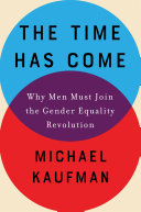 link to The time has come : why men must join the Gender Equality Revolution in the TCC library catalog