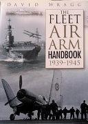The Fleet Air Arm Handbook  1939 1945