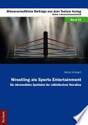 Wrestling als Sports Entertainment  : Ein intermediales Spektakel der (athletischen) Narration
