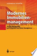 Modernes Immobilienmanagement  : Facility Management und corporate Real Estate Management