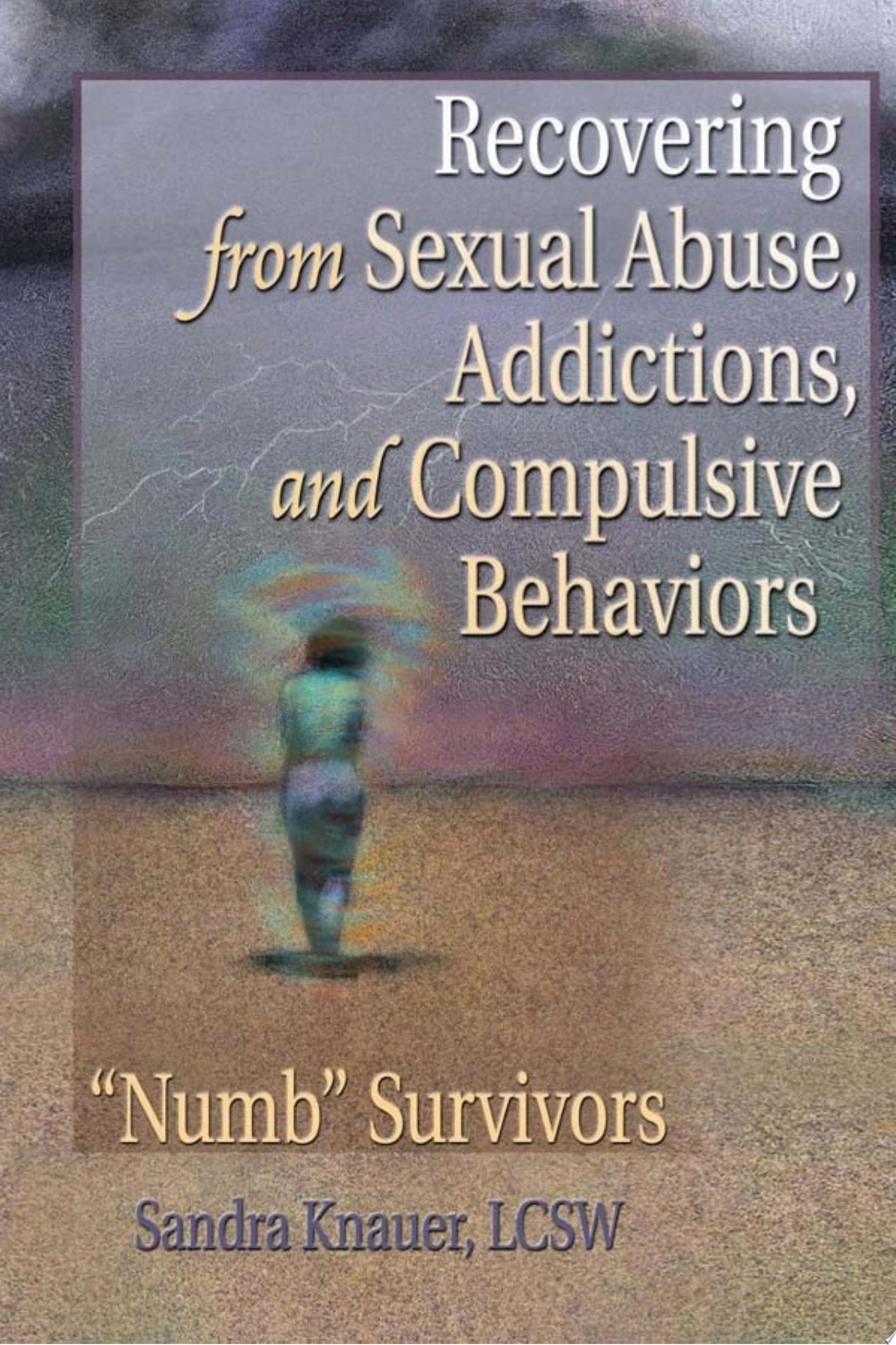 Recovering from Sexual Abuse  Addictions  and Compulsive Behaviors
