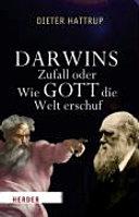 Darwins Zufall, oder, Wie Gott die Welt erschuf