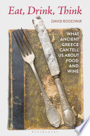 Book cover for Eat, drink, think : what ancient Greece can tell us about food and wine