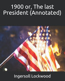 1900 Or, The Last President (Annotated)
