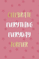 Celebrate Everything Everyday Forever Book