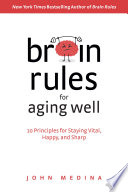 """Brain Rules for Aging Well: 10 Principles for Staying Vital, Happy, and Sharp"" by John Medina"