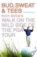 """Bud, Sweat & Tees: Rich Beem's Walk on the Wild Side of the PGA Tour"" by Alan Shipnuck"