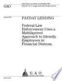 Read Online Payday Lending: Federal Law Enforcement Uses a MultiLayered Approach to Identify Employees in Financial Distress For Free