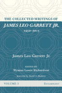 The Collected Writings of James Leo Garrett Jr   1950 2015  Volume Three