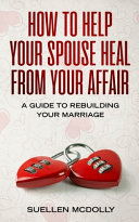 How To Help Your Spouse Heal From Your Affair Book PDF