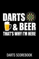 Darts and Beer That's Why I'm Here