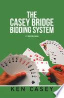 The Casey Bridge Bidding System