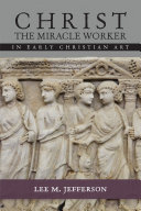 Christ The Miracle Worker In Early Christian Art Book