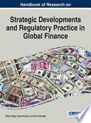 Handbook of Research on Strategic Developments and Regulatory Practice in Global Finance