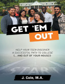 Get 'Em Out: Help Your Teen Discover a Successful Path to College (... and Out of Your House!) Pdf/ePub eBook