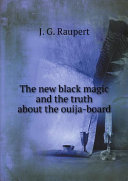 The new black magic and the truth about the ouija board
