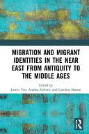 Migration and Migrant Identities in the Near East from Antiquity to the Middle Ages Book