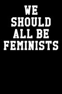 We Should All Be Feminist  Wide Ruled Journal 6x9 120 Pages Book