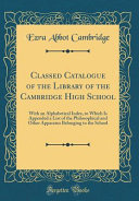 Classed Catalogue Of The Library Of The Cambridge High School