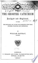 The Shorter Catechism Analyzed and Explained  in which the Doctrines an D Duties are Connected with Their Promises  Warnings  and Experience  By William Rattray
