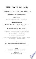 The Book Of Job Translated On The Basis Of The Authorized Version Explained In A Large Body Of Notes And Illustrated By Extracts From Various Works And A Map With Six Preliminary Dissertations An Analytical Paraphrase And Meisner S And Doederlein S Selection Of The Various Readings Of The Hebrew Text By The Rev Cartaret Priaulx Carey Book