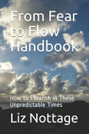 From Fear to Flow Handbook  How to Flourish in These Unpredictable Times