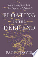 Floating in the Deep End: How Caregivers can See Beyond Alzheimer's