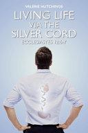 Living Life Via the Silver Cord