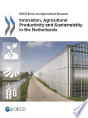 OECD Food and Agricultural Reviews Innovation, Agricultural Productivity and Sustainability in the Netherlands