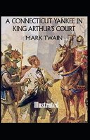 Read Online A Connecticut Yankee in King Arthur's Court Illustrated For Free