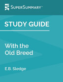 Study Guide  with the Old Breed by E  B  Sledge  SuperSummary  Book PDF
