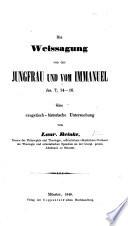Die Weissagung von der Jungfrau und vom Immanuel, Jes. 7, 14-16. Eine exegetisch-historische Untersuchung