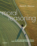 Moral Reasoning: A Text and Reader on Ethics and Contemporary Moral ...
