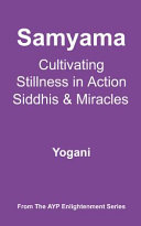 Samyama - Cultivating Stillness in Action, Siddhis and Miracles